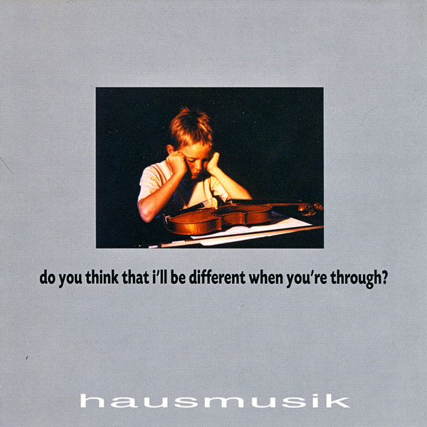 Various Artists, Hausmusik - Do You Think That I'll Be Different When You're Through?