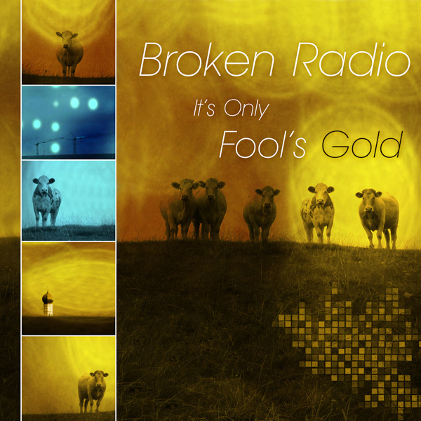 Broken Radio - It's Only Fool's Gold