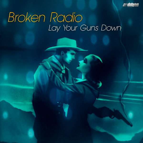 Broken Radio - Lay Your Guns Down